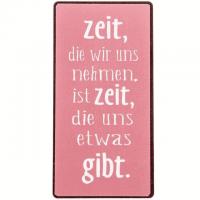 Magnet-Schild ZEIT DIE WIR UNS NEHMEN,..