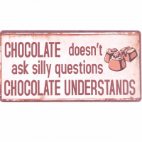 Magnet-Schild CHOCOLATE DOESN`T ASK SILLY QUESTIONS