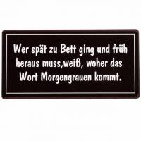 Magnet-Schild WER SPÄT ZU BETT GING UND FRÜH HERAUS MUSS