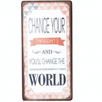 Magnet-Schild CHANGE YOUR THOUGHTS AND YOU'LL CHANGE THE WORLD
