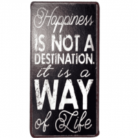 Magnet-Schild HAPPINESS IS NOT A DESTINATION,IT IS A WAY OF LIFE