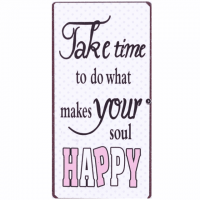 Magnet-Schild TAKE TIME TO DO WHAT MAKES YOUR SOUL HAPPY