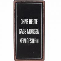 Magnet-Schild OHNE HEUTE GÄBS MORGEN KEIN GESTERN