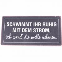 Magnet-Schild SCHWIMMT IHR RUHIG MIT DEM STROM...